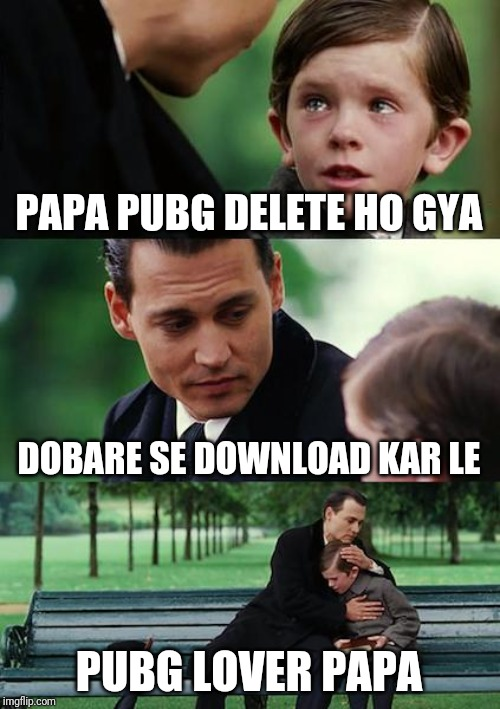 Finding Neverland | PAPA PUBG DELETE HO GYA DOBARE SE DOWNLOAD KAR LE PUBG LOVER PAPA | image tagged in memes,finding neverland | made w/ Imgflip meme maker