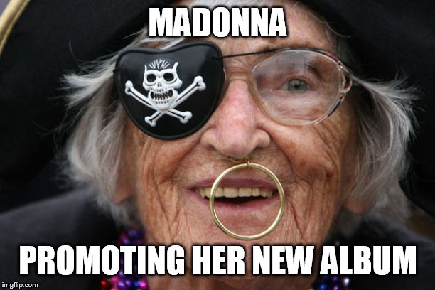 madonna | MADONNA PROMOTING HER NEW ALBUM | image tagged in madonna | made w/ Imgflip meme maker