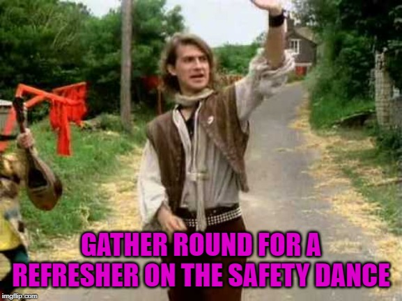 Safety Dance | GATHER ROUND FOR A REFRESHER ON THE SAFETY DANCE | image tagged in safety dance | made w/ Imgflip meme maker