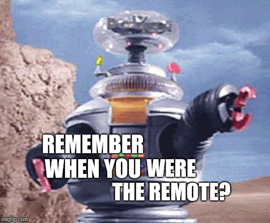 It Was Way Before Your Time Kiddos.  Tinkerbell Was Once Black And White Until A Peacock Showed Up | REMEMBER WHEN YOU WERE THE REMOTE? | image tagged in robot lost in space tv,the good old days,good old days,remember when,memes,old school | made w/ Imgflip meme maker