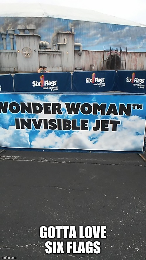 And it doesnt cost much | GOTTA LOVE SIX FLAGS | image tagged in wonder woman | made w/ Imgflip meme maker