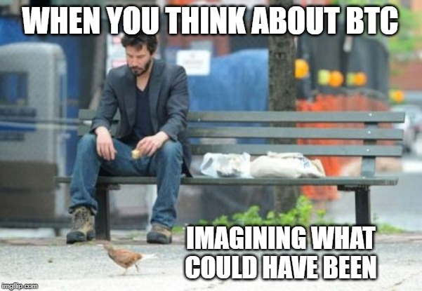 Sad Keanu |  WHEN YOU THINK ABOUT BTC; IMAGINING WHAT COULD HAVE BEEN | image tagged in memes,sad keanu | made w/ Imgflip meme maker