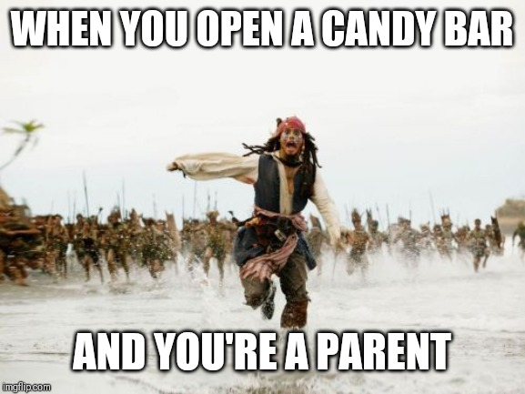 Jack Sparrow Being Chased | WHEN YOU OPEN A CANDY BAR AND YOU'RE A PARENT | image tagged in memes,jack sparrow being chased | made w/ Imgflip meme maker