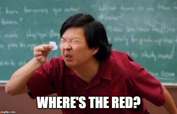 List of people I trust | WHERE'S THE RED? | image tagged in list of people i trust | made w/ Imgflip meme maker