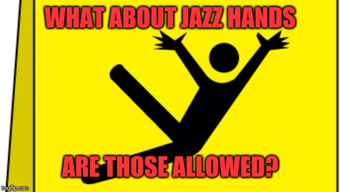 WHAT ABOUT JAZZ HANDS ARE THOSE ALLOWED? | made w/ Imgflip meme maker