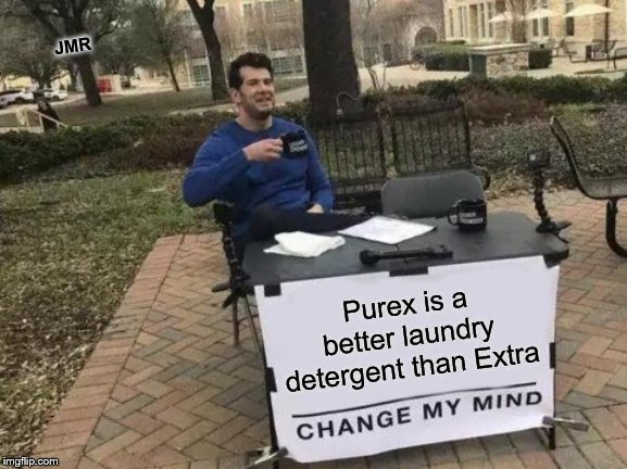 Got To Get Them Clean | Purex is a better laundry detergent than Extra JMR | image tagged in change my mind,laundry,detergent,clothes | made w/ Imgflip meme maker