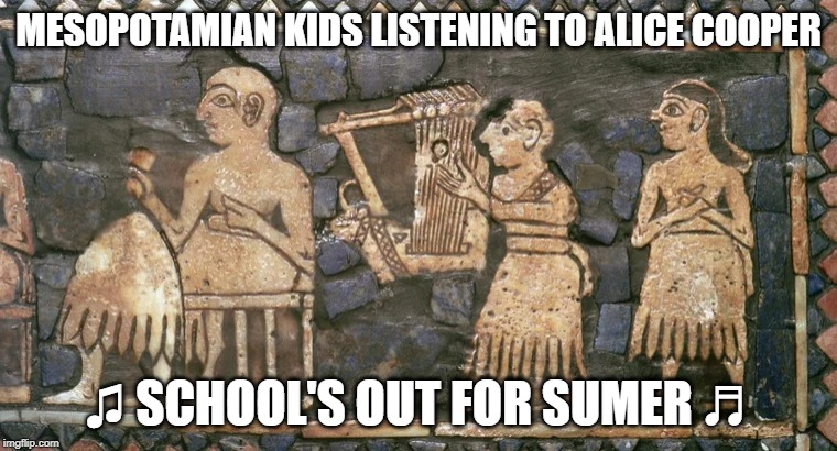 When you're a history nerd and listen to shock rock | MESOPOTAMIAN KIDS LISTENING TO ALICE COOPER ♫ SCHOOL'S OUT FOR SUMER ♬ | image tagged in alice cooper,mesopotamia,history,music,parody,heavy metal | made w/ Imgflip meme maker
