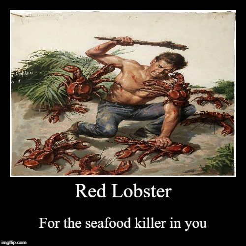 Red Lobster | For the seafood killer in you | image tagged in funny,demotivationals,lobster,restaurant | made w/ Imgflip demotivational maker