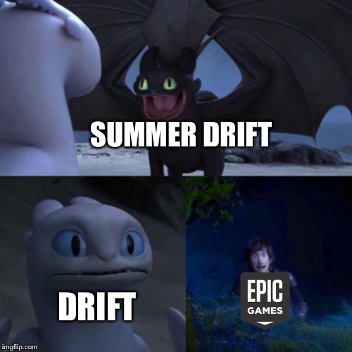 night fury | SUMMER DRIFT DRIFT | image tagged in night fury,fortnite,fortnite meme,fortnite memes | made w/ Imgflip meme maker