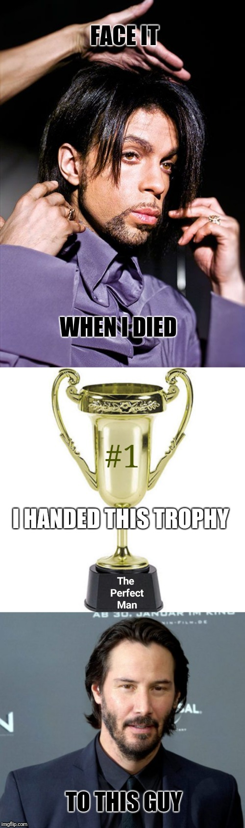 Who can deny? No one. | FACE IT TO THIS GUY I HANDED THIS TROPHY WHEN I DIED | image tagged in keanu reeves,prince,trophy,funny memes,true,facts | made w/ Imgflip meme maker
