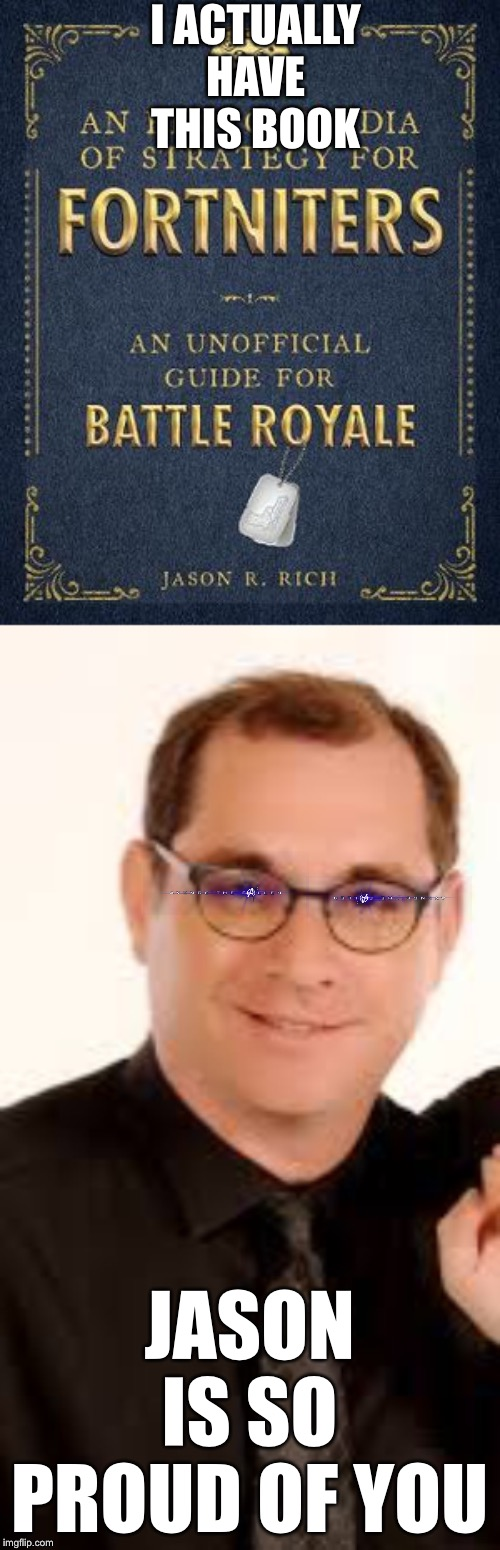 Jason is so proud of you | I ACTUALLY HAVE THIS BOOK JASON IS SO PROUD OF YOU | image tagged in fortnite meme,books | made w/ Imgflip meme maker