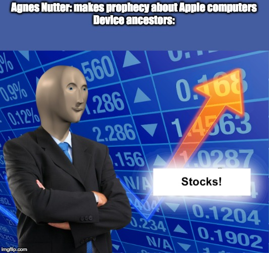 Learn to spell! |  Agnes Nutter: makes prophecy about Apple computers Device ancestors: | image tagged in stocks,spelling,good omens | made w/ Imgflip meme maker
