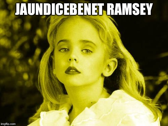 JAUNDICEBENET RAMSEY | image tagged in jonbenet ramsey | made w/ Imgflip meme maker