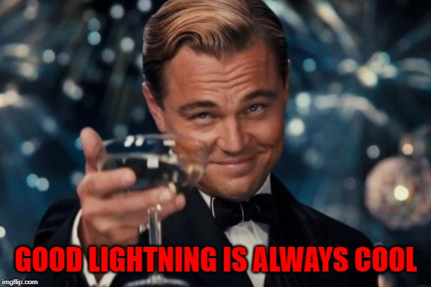 Leonardo Dicaprio Cheers Meme | GOOD LIGHTNING IS ALWAYS COOL | image tagged in memes,leonardo dicaprio cheers | made w/ Imgflip meme maker