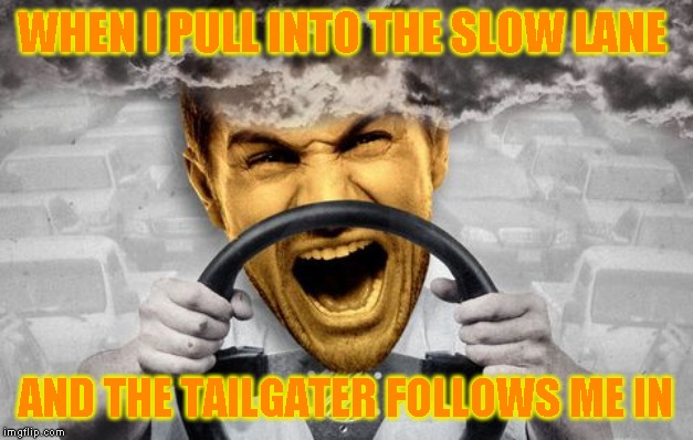 I'm towing my boat and pull into the slow lane, thanks for waiting until its about to end to try and actually pass |  WHEN I PULL INTO THE SLOW LANE; AND THE TAILGATER FOLLOWS ME IN | image tagged in bad drivers,angry | made w/ Imgflip meme maker