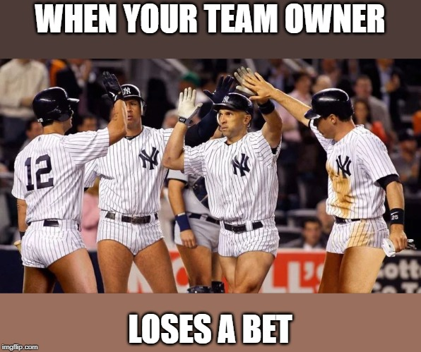 When you team owner has a bad gambling addiction | WHEN YOUR TEAM OWNER LOSES A BET | image tagged in funny,baseball,funny memes | made w/ Imgflip meme maker