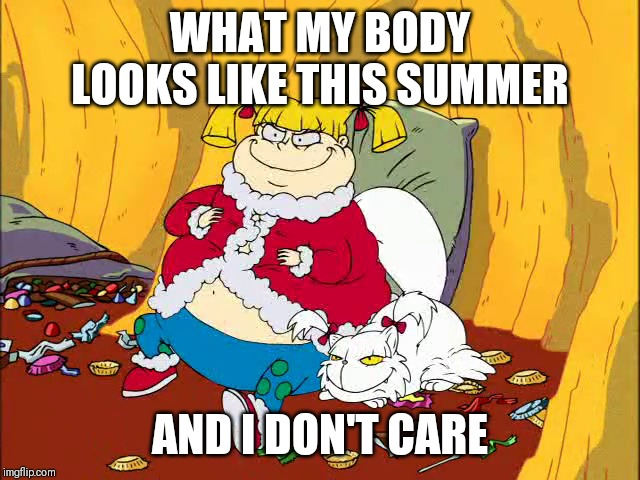 We all have summer bodies |  WHAT MY BODY LOOKS LIKE THIS SUMMER; AND I DON'T CARE | image tagged in angelica pickles,memes,fat positive,summer time,summer,fatspo | made w/ Imgflip meme maker