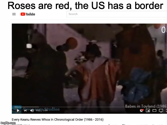 Whoa. | Roses are red, the US has a border | image tagged in memes,funny,dank memes,youtube,roses are red,keanu reeves | made w/ Imgflip meme maker