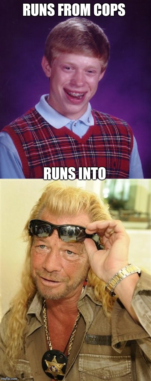 RUNS FROM COPS RUNS INTO | image tagged in memes,bad luck brian | made w/ Imgflip meme maker