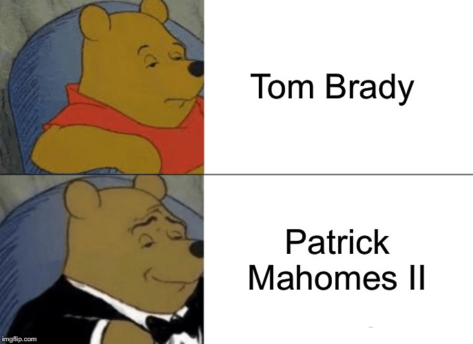 Tuxedo Winnie The Pooh | Tom Brady Patrick Mahomes II | image tagged in memes,tuxedo winnie the pooh | made w/ Imgflip meme maker