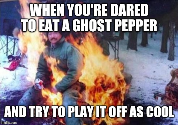LIGAF | WHEN YOU'RE DARED TO EAT A GHOST PEPPER AND TRY TO PLAY IT OFF AS COOL | image tagged in memes,ligaf | made w/ Imgflip meme maker