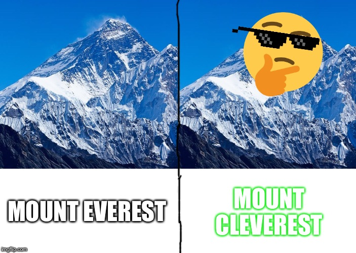 MOUNT EVEREST MOUNT CLEVEREST | image tagged in mount everest,memes,funny | made w/ Imgflip meme maker