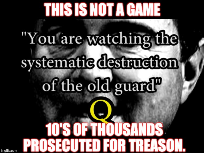 """You are witnessing the destruction of of the old guard"" Q 