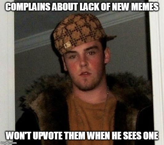 Want more original content? Try supporting it | COMPLAINS ABOUT LACK OF NEW MEMES WON'T UPVOTE THEM WHEN HE SEES ONE | image tagged in douchebag | made w/ Imgflip meme maker
