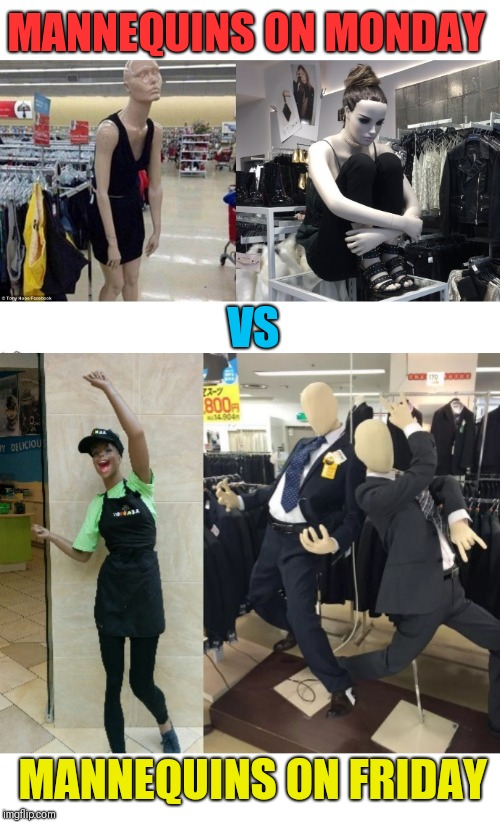 I think we can all relate | MANNEQUINS ON MONDAY VS MANNEQUINS ON FRIDAY | image tagged in who would win,monday mornings,yay it's friday,relateable | made w/ Imgflip meme maker