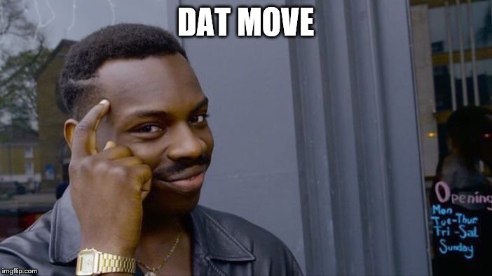 DAT MOVE | image tagged in memes,roll safe think about it | made w/ Imgflip meme maker