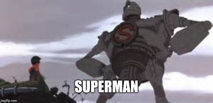 Iron Giant | SUPERMAN | image tagged in iron giant | made w/ Imgflip meme maker