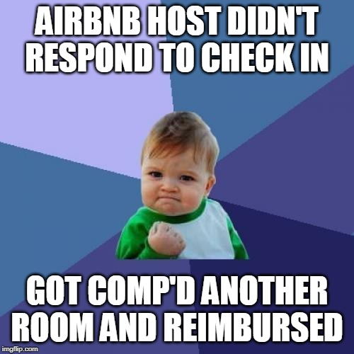 Success Kid | AIRBNB HOST DIDN'T RESPOND TO CHECK IN GOT COMP'D ANOTHER ROOM AND REIMBURSED | image tagged in memes,success kid,AdviceAnimals | made w/ Imgflip meme maker
