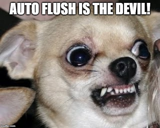 angry dog | AUTO FLUSH IS THE DEVIL! | image tagged in angry dog | made w/ Imgflip meme maker