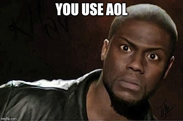 Kevin Hart | YOU USE AOL | image tagged in memes,kevin hart | made w/ Imgflip meme maker