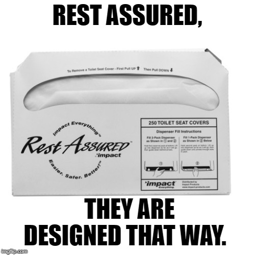 REST ASSURED, THEY ARE DESIGNED THAT WAY. | made w/ Imgflip meme maker