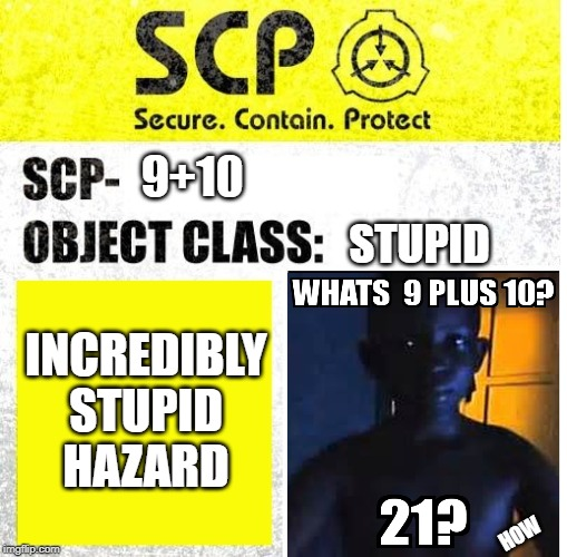 SCP Sign Generator | 9+10 STUPID INCREDIBLY STUPID HAZARD HOW | image tagged in scp sign generator | made w/ Imgflip meme maker