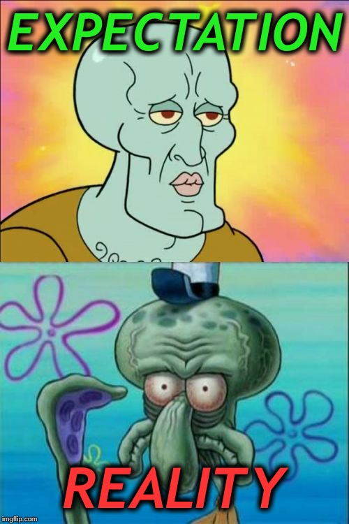 Expectation vs Reality | EXPECTATION REALITY | image tagged in memes,squidward | made w/ Imgflip meme maker