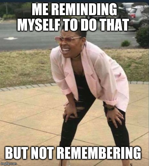 ME REMINDING MYSELF TO DO THAT BUT NOT REMEMBERING | image tagged in is that the | made w/ Imgflip meme maker