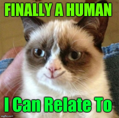 FINALLY A HUMAN I Can Relate To | made w/ Imgflip meme maker