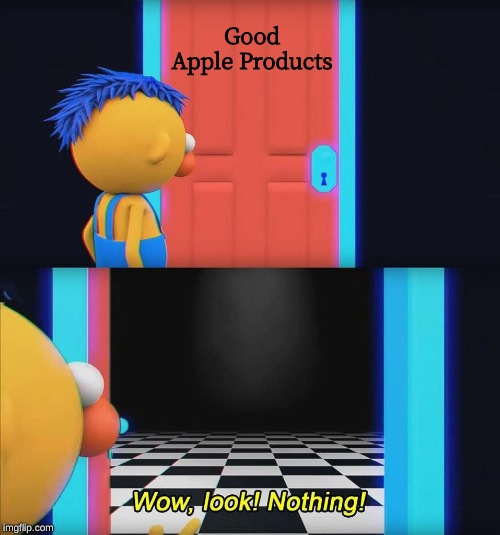 Wow look nothing! | Good Apple Products | image tagged in wow look nothing | made w/ Imgflip meme maker