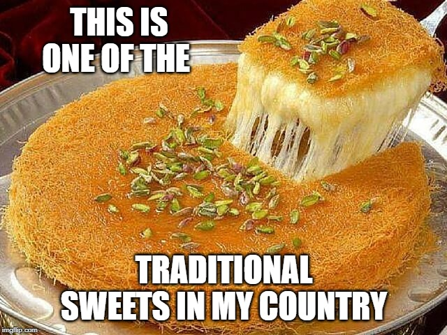 THIS IS ONE OF THE TRADITIONAL SWEETS IN MY COUNTRY | made w/ Imgflip meme maker