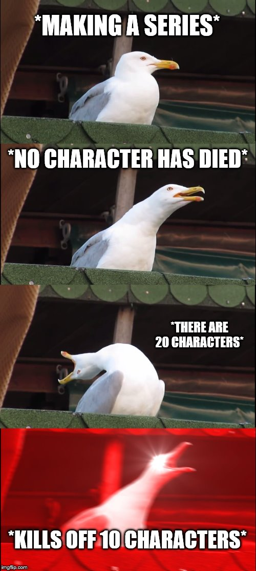 Inhaling Seagull Meme | *MAKING A SERIES* *NO CHARACTER HAS DIED* *THERE ARE 20 CHARACTERS* *KILLS OFF 10 CHARACTERS* | image tagged in memes,inhaling seagull | made w/ Imgflip meme maker