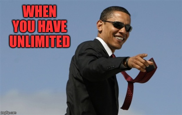 Cool Obama Meme | WHEN YOU HAVE UNLIMITED | image tagged in memes,cool obama | made w/ Imgflip meme maker