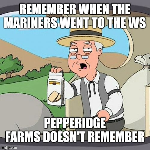 Hasn't happened, and never will mariners are the worst franchise in baseball | REMEMBER WHEN THE MARINERS WENT TO THE WS PEPPERIDGE FARMS DOESN'T REMEMBER | image tagged in memes,pepperidge farm remembers | made w/ Imgflip meme maker