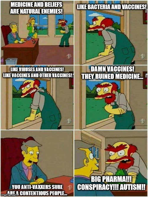 The struggle is real | MEDICINE AND BELIEFS ARE NATURAL ENEMIES! LIKE BACTERIA AND VACCINES! LIKE VIRUSES AND VACCINES!  LIKE VACCINES AND OTHER VACCINES! DAMN VAC | image tagged in groundskeeper willie damn scots,fun,memes,vaccines,antivax,simpsons | made w/ Imgflip meme maker