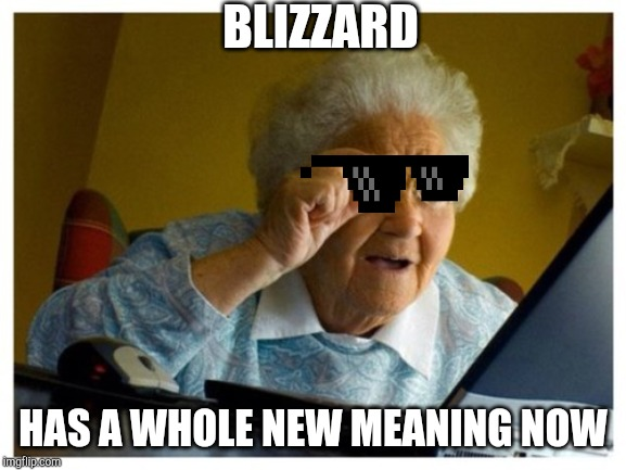 surprised grandma  | BLIZZARD HAS A WHOLE NEW MEANING NOW | image tagged in surprised grandma | made w/ Imgflip meme maker