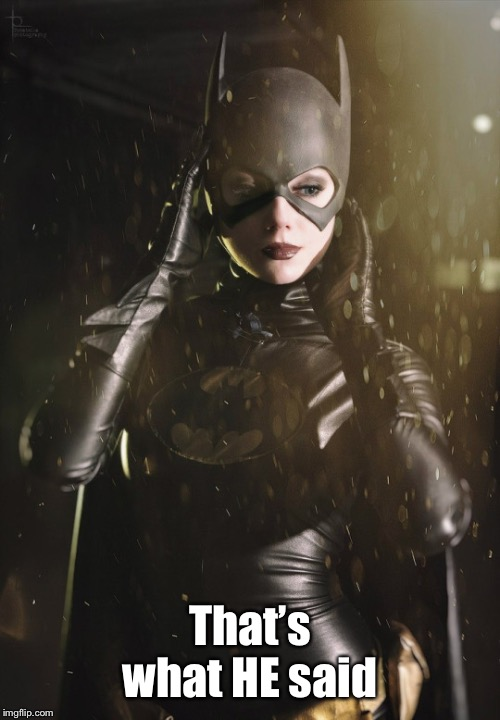 Cat Woman  | That's what HE said | image tagged in cat woman | made w/ Imgflip meme maker