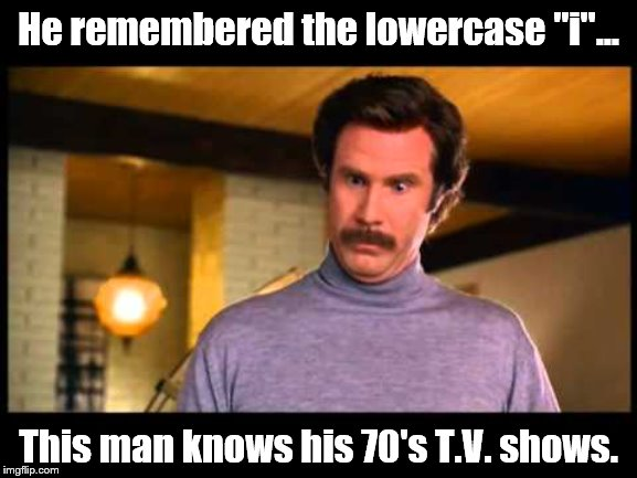 "Anchorman I'm Impressed | He remembered the lowercase ""i""... This man knows his 70's T.V. shows. 