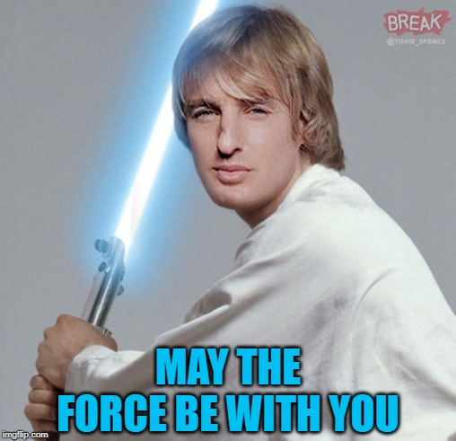 MAY THE FORCE BE WITH YOU | made w/ Imgflip meme maker
