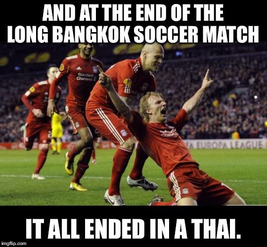 soccer goal | AND AT THE END OF THE LONG BANGKOK SOCCER MATCH IT ALL ENDED IN A THAI. | image tagged in soccer goal | made w/ Imgflip meme maker